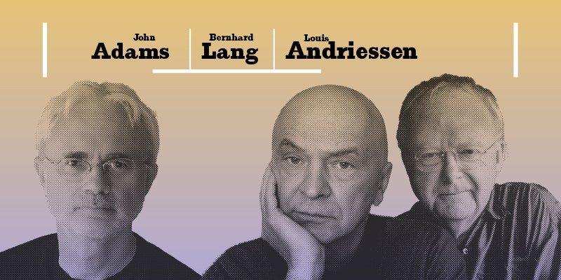 John Adams, Bernhard Lang und Louis Andriessen © LMN